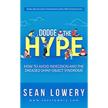 Dodge the Hype: How to Avoid Indecision and  the Dreaded Shiny Object Syndrome (English Edition)