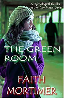 "The Green Room: A Psychological Thriller in the ""Dark Minds"" Series (""Dark Minds"" Psychological Thrillers Book 3) by [Mortimer, Faith]"