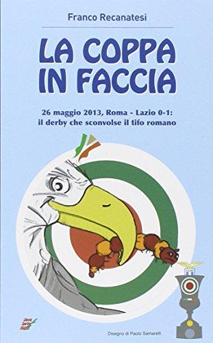 La coppa in faccia. 26 maggio 2013, Roma-Lazio 0-1: il derby che sconv il tifo romano