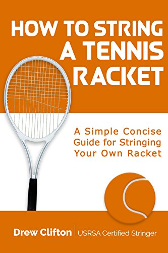 How to String a Tennis Racket: A Simple Concise Guide for Stringing your own Racket (English Edition) por Drew Clifton