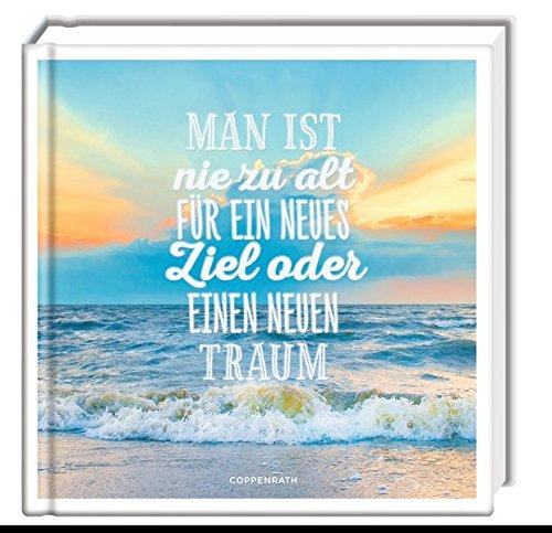 Man ist nie zu alt für ein neues Ziel oder einen neuen Traum