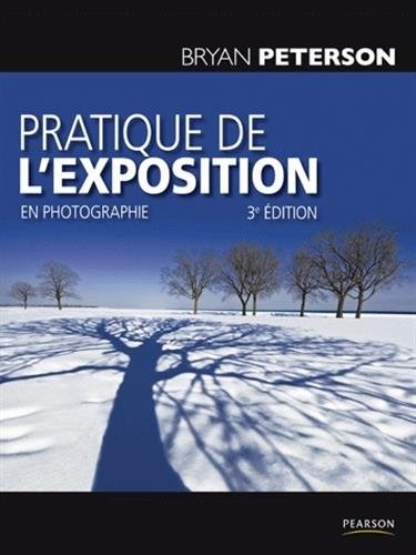 Pratique de l'exposition en photographie par Bryan Peterson