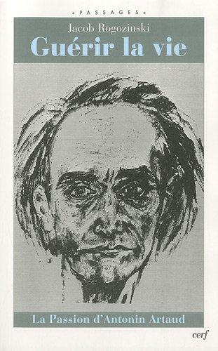 Gurir la vie : La passion d'Antonin Artaud