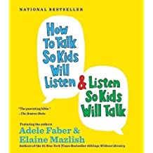 How to Talk So Kids Will Listen and Listen So Kids Will Talk: 1 Spoken Word CD, 1 Hour abridged Edition by Faber, Adele, Mazlish, Elaine published by Simon & Schuster Australia (2002)