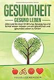 GESUNDHEIT - Gesund leben: Alles was Sie über Ernährung, Bewegung und Schlaf wissen müssen, um ein glückliches und gesundes Leben zu führen
