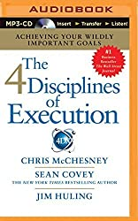 The 4 Disciplines of Execution: Achieving Your Wildly Important Goals by Chris McChesney (2014-04-15)