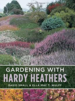 Gardening with Hardy Heathers von [Wulff, Ella May T., Small, David]