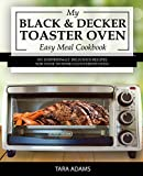My Black and Decker Toaster Oven Easy Meal Cookbook: 101 Surprisingly Delicious Recipes for Your T01303SB Countertop Oven (Black and Decker Toaster Ovens Book 1) (English Edition)