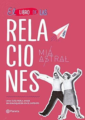El libro de las relaciones: Una guía para amar sin enloquecer en el intento (Spanish Edition)