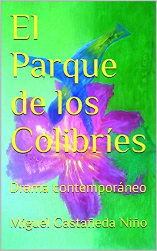 El Parque de los Colibríes: Drama contemporáneo por Miguel Castañeda Niño