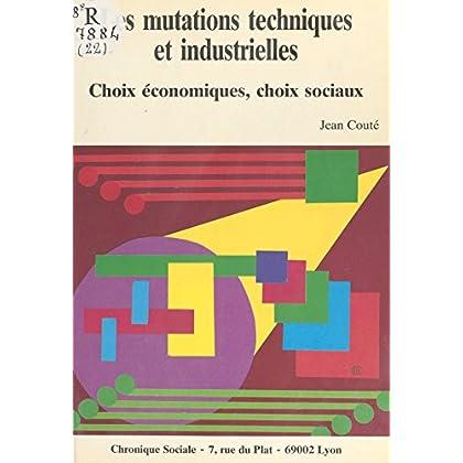 Les Mutations techniques et industrielles : Choix économiques, choix sociaux (L'essentiel)