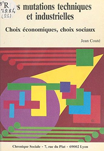 Les Mutations techniques et industrielles : Choix économiques, choix sociaux