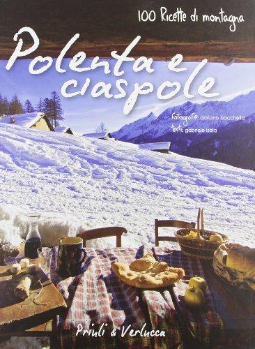 Polenta e ciaspole. 100 ricette di montagna