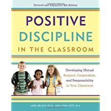 Positive Discipline in the Classroom: Developing Mutual Respect, Cooperation, and Responsibility in Your Classroom 4 Revised by Nelsen, Jane, Lott, Lynn, Glenn, H. Stephen (2013) Paperback