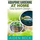 Aquaponic Gardening at Home: Easy System Design (English Edition)