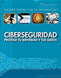 Ciberseguridad: protege tu identidad y tus datos (Cybersecurity: Protecting Your Identity and Data): Protege Tu Identidad Y Tus Datos/ Protecting Your ... Digital and Information Literacy)
