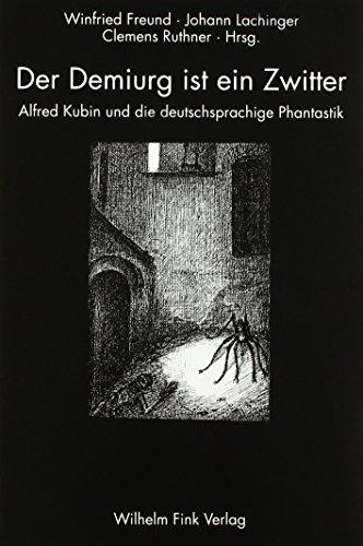 Der Demiurg ist ein Zwitter: Alfred Kubin und die deutschsprachige Phantastik