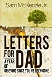 Letters for Dad: A Year Of Grieving Since You've Been Gone