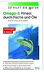 Omega 3: Fitness durch Fische und Öle: Hilfe bei Herz-Kreislauferkrankungen, Bluthochdruck, Arteriosklerose, Rheuma, Diabetes und Allergien (So hilft die Natur)