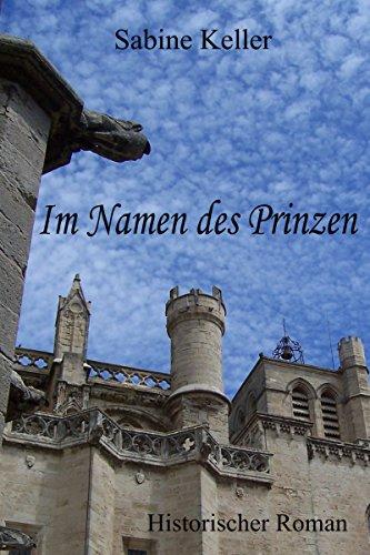 Im Namen des Prinzen: 1174 n. Chr.: Historischer Roman: Ritter aus England und Frankreich im Mittelalter