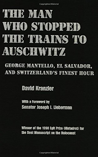 man-who-stopped-the-trains-to-auschwitz-george-mantello-el-salvador-and-switzerlands-finest-hour-rel