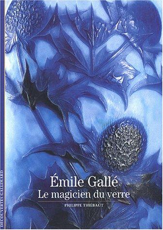 Émile Gallé: Le magicien du verre par Philippe Thiébaut