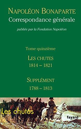 Correspondance générale - Tome 15: Les Chutes 1814-1821, Supplément 1788-1813 par Fondation Napoléon