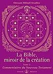 La Bible, miroir de la Cr�ation: Tome...