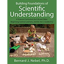 Building Foundations of Scientific Understanding: A Science Curriculum for K-8 and Older Beginning Science Learners, 2nd Ed. Vol. I, Grades K-2 (English Edition)
