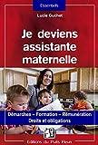 Je deviens assistante maternelle: Démarches - Formation - Rémunération - Droits et obligations....