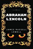Abraham Lincoln: By James Russell Lowell - Illustrated