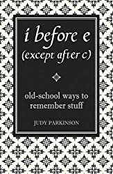 i before e (except after c): Old-School Ways to Remember Stuff by Judy Parkinson (2007-08-09)