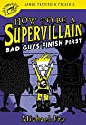 How to Be a Supervillain: Bad Guys Finish First par Fry