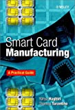 Smart Card Manufacturing: A Practical Guide (Electrical & Electronics Engr)