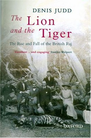 The Lion and the Tiger. The Rise and Fall of the British Raj, 1600-1947.
