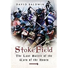 By David Baldwin Stoke Field: The Last Battle of the Wars of the Roses