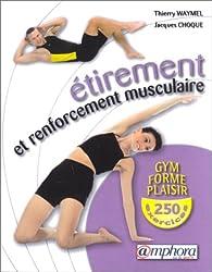 Étirement et Renforcement musculaire : Gym, forme et plaisir, 250 exercices