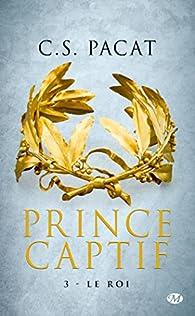 Prince captif, Tome 3 : Le roi par C. S. Pacat