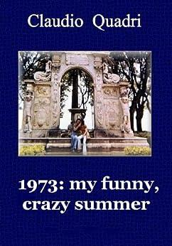 1973: my funny, crazy summer. (English Edition) par [Quadri, Claudio]