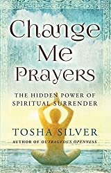 Change Me Prayers: The Hidden Power of Spiritual Surrender (English Edition)