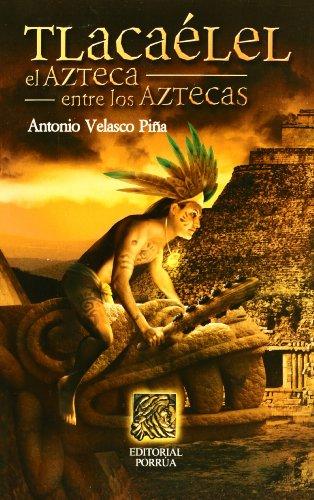 Tlacaélel. El Azteca Entre Los Aztecas