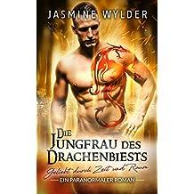 Die Jungfrau des Drachenbiests: Ein paranormaler Roman (Geliebt durch Zeit und Raum 3)