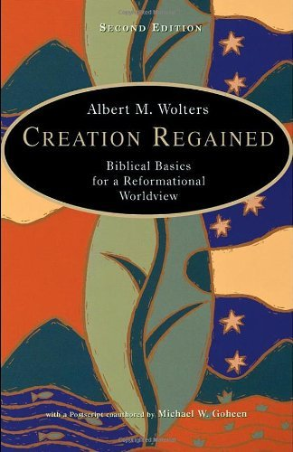 Creation Regained: Biblical Basics for a Reformational Worldview (English Edition) -