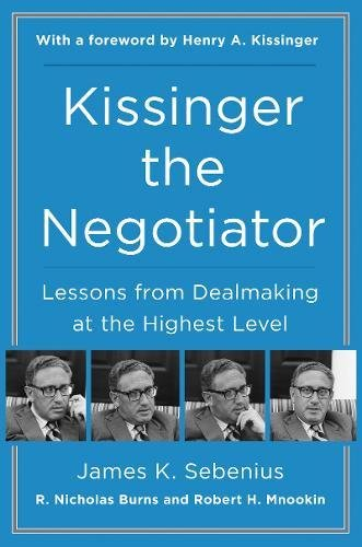 Kissinger the Negotiator: Lessons from Dealmaking at the Highest Level por James K. Sebenius