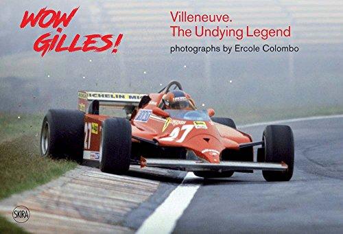 Wow Gilles!: Villeneuve. The Undying Legend por Giorgio Terruzzi