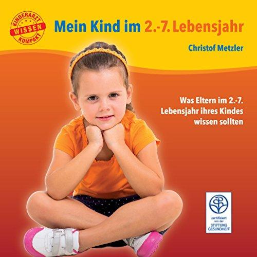 Mein Kind im 2.-7. Lebensjahr: Was Eltern im 2.-7. Lebensjahr ihres Kindes wissen sollten (Kinderarzt-Wissen kompakt - Erfahrungen aus der Kinderarztsprechstunde)