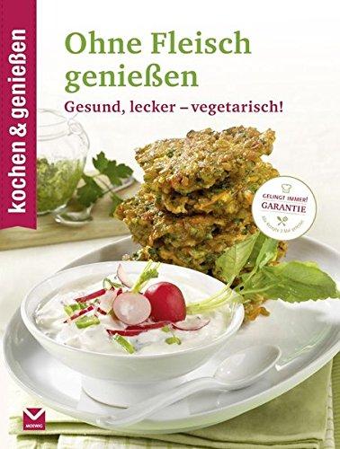 kochen & genießen Ohne Fleisch genießen: Gesund, lecker - vegetarisch!