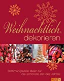Weihnachtlich dekorieren. Stimmungsvolle Ideen für die schönste Zeit des Jahres