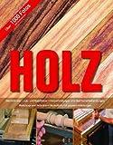 Holz: ?bersicht ?ber Laub- und Nadelh?lzer - Holzverbindungen und Oberfl?chenbehandlungen - Werkzeuge und Techniken - Werkst?cke mit genauen Anleitungen