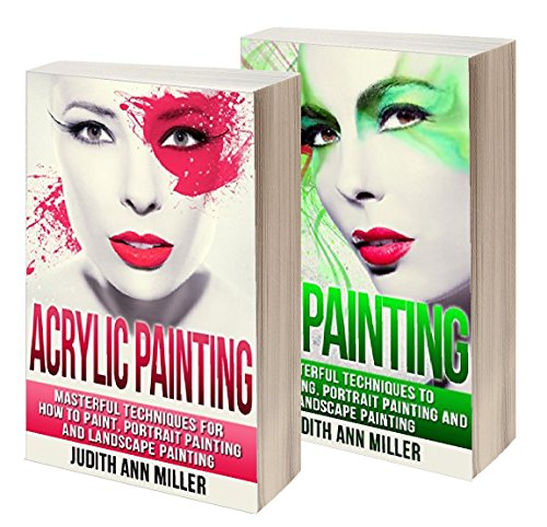 Painting: Box Set: Acrylic Painting and Oil Painting Guide for Beginners (English Edition) por Judith Ann Miller